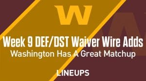 Week 9 Defense (DEF/DST) Waiver Wire Pickups: Washington Has A Great Matchup