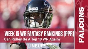 Week 15 WR Rankings & Projections (PPR): Can Calvin Ridley Produce Another Top Ten Week?