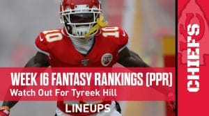 Week 16 Fantasy Football PPR Rankings & Projections: Tyreek Hill In Line For A Monster Game