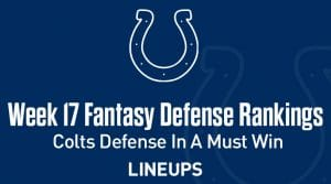 Week 17 NFL Defense (DEF) Fantasy Football Rankings: Colts Defense In A Must Win Game