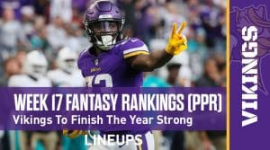 Week 17 Fantasy Football PPR Rankings & Projections: Vikings Offense To End Year On A High Note