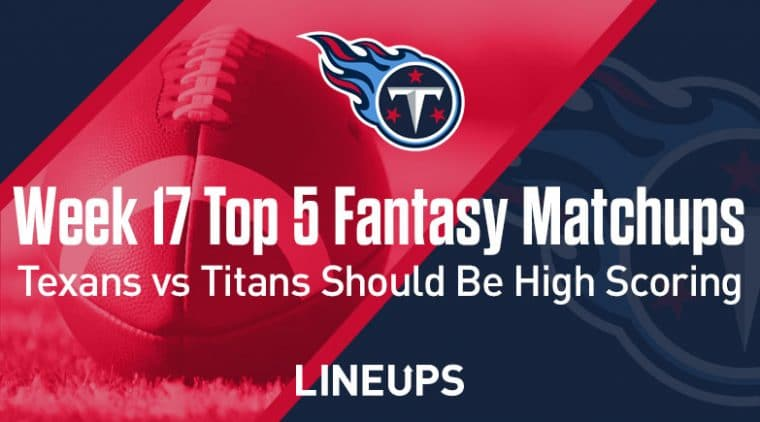 Week 17 Top 5 Fantasy Football Matchups: Texans vs. Titans should be high scoring